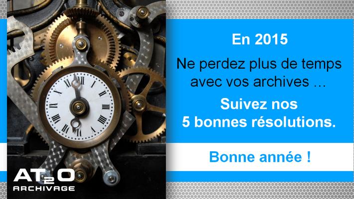 En 2015, ne perdez plus de temps avec vos archives. Suivez nos 5 bonnes résolutions. Bonne année !