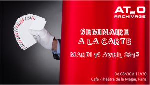 """Mardi 14 avril 2015 : Séminaire """"à la carte"""" de 08h30 à 11h30 [Café - Théâtre de la Magie, Paris]"""