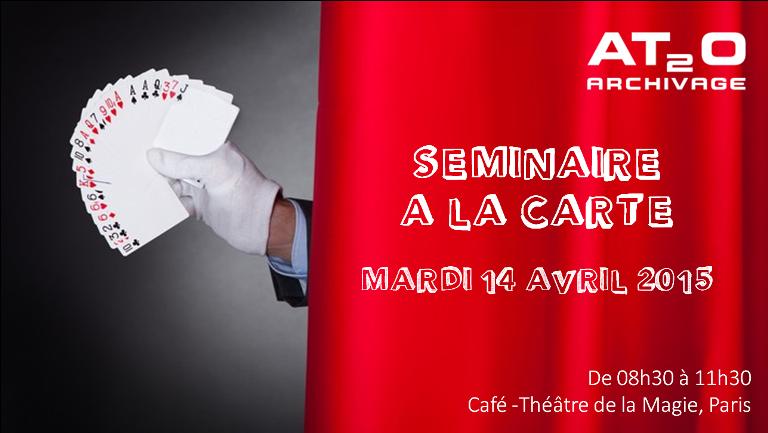 Séminaire à la carte dédié à l'archivage, mardi 14 avril 2015 de 8h30 à 11h30 au café-théâtre de la Magie, Paris.