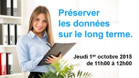 Thème WEBINAR ARCOTYP du 1er octobre 2015 : Préserver les données sur le long terme